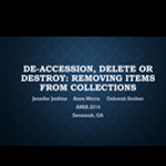 De-accession Delete or Destroy